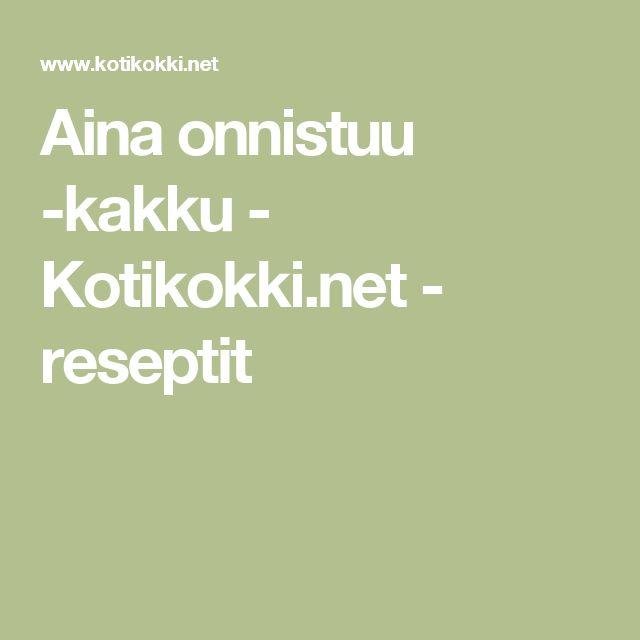 Aina onnistuu -kakku - Kotikokki.net - reseptit