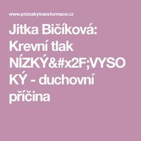 Jitka Bičíková: Krevní tlak NÍZKÝ/VYSOKÝ - duchovní příčina