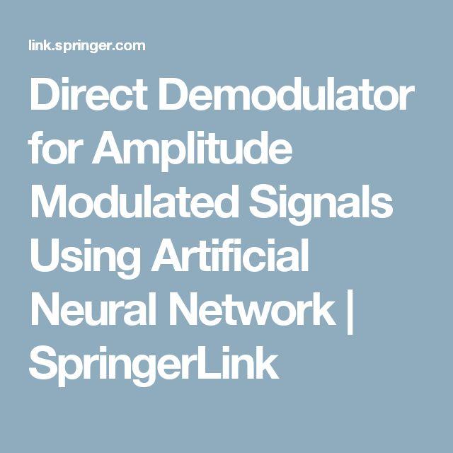 Direct Demodulator for Amplitude Modulated Signals Using Artificial Neural Network | SpringerLink