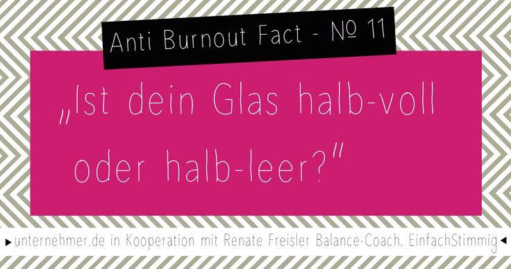 """FACT 11: """"Ist dein Glas halb-voll oder halb-leer?""""   #burnout #stress #chaos #hektik #balance #fact #worklifebalance #quote #zitat #energie #buero #weisheit #job #office #health #job #gesundheit #tipp #unternehmer"""