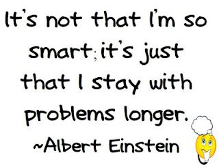 It's not that I'm so smart: it's just that I stay with problems longer. – A Einstein