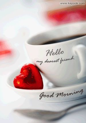 Hello My Dearest Friend Good Morning coffee animated morning good morning good morning greeting good morning quote