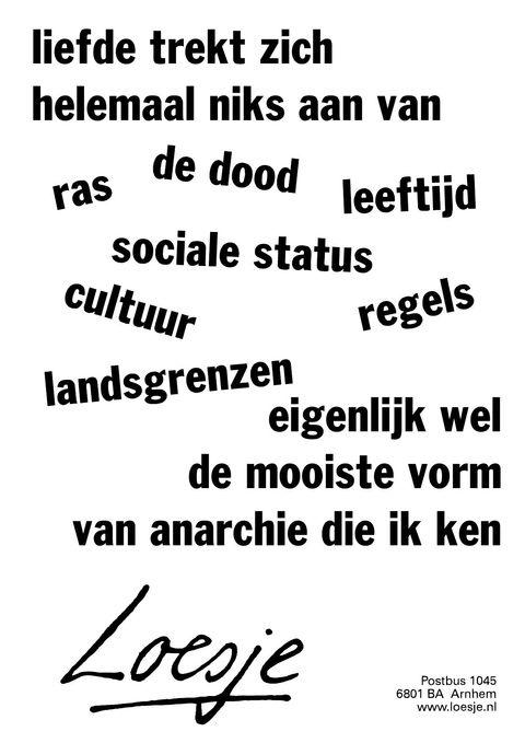 liefde trekt zich niks aan van ras de dood leeftijd sociale status regels cultuur landsgrenzen  eigenlijk wel de mooiste vorm van anarchie die ik ken