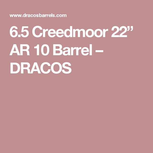 "6.5 Creedmoor 22"" AR 10 Barrel – DRACOS"