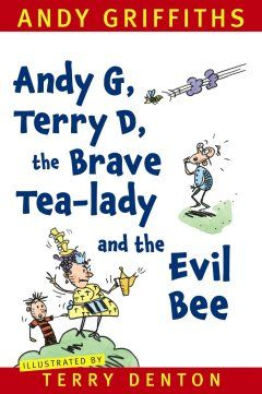 Andy G, Terry D, the Brave Tea-lady and the Evil Bee by Andy Griffiths & Terry Denton