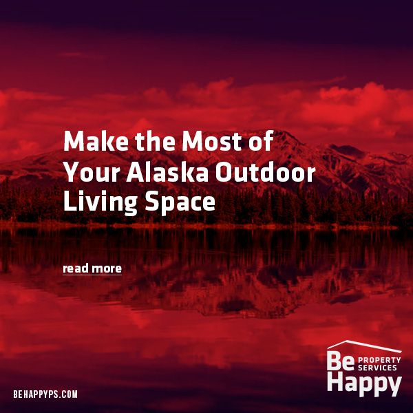 Need Help With Your Alaska Outdoor Living Space Be Happy Property Services Provides Handyman Services General Co Outdoor Living Space Outdoor Living Outdoor
