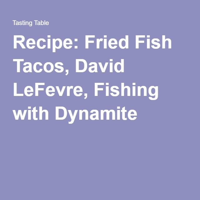 Recipe: Fried Fish Tacos, David LeFevre, Fishing with Dynamite