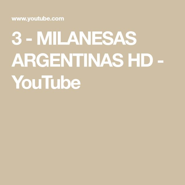 3 - MILANESAS ARGENTINAS HD - YouTube