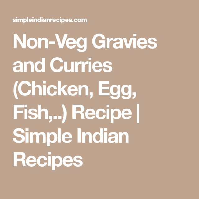 Non-Veg Gravies and Curries (Chicken, Egg, Fish,..) Recipe | Simple Indian Recipes