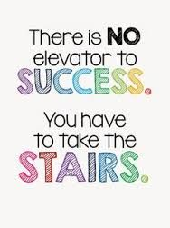 School: School will take a long time, but dedication and motivation will help me through it. Taking the stairs vs an elevator is a great analogy to highlight the work that goes into success.