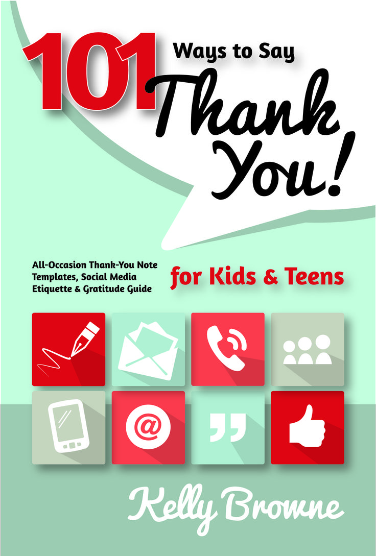 101 Ways to Say Thank You, Kids and Teens: All-Occasion Thank-You Note  Templates, Social Media Etiquette & Gratitude Guide by Kelly Browne – Plain  Sight ...
