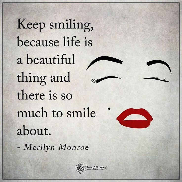 Keep smiling because life i a beautiful thing and there is so much to smile about. - Marilyn Monroe #powerofpositivity by powerofpositivity