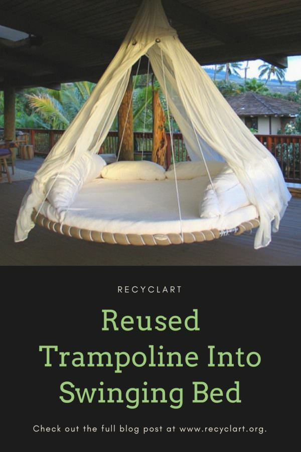 Reused Trampoline Into Swinging Bed Recyclart Old Trampoline Backyard Trampoline Bed Swing