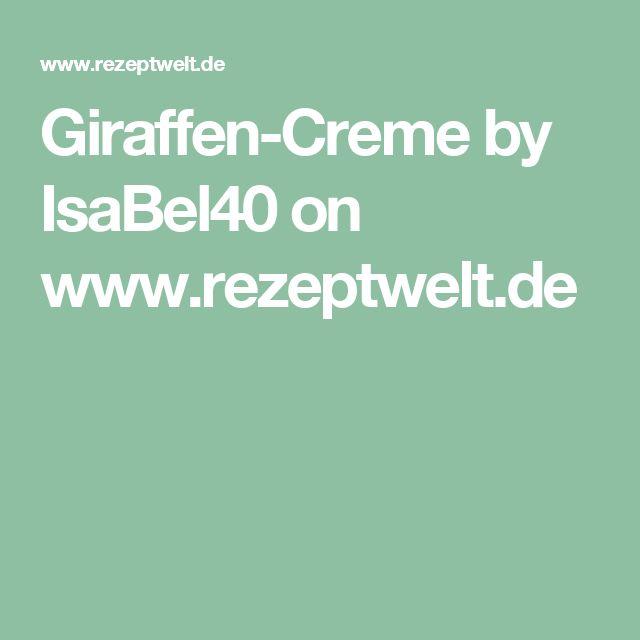 Giraffen-Creme by IsaBel40 on www.rezeptwelt.de