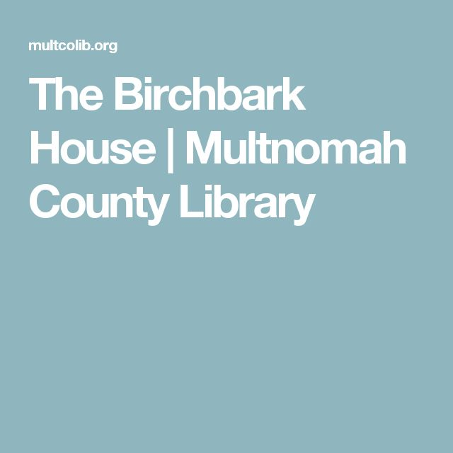 The Birchbark House | Multnomah County Library