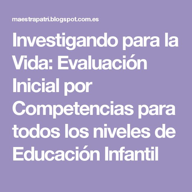 Investigando para la Vida: Evaluación Inicial por Competencias para todos los niveles de Educación Infantil