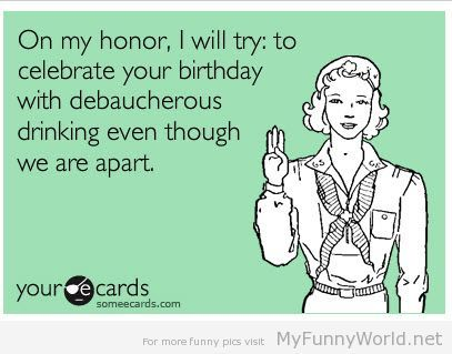 Funny birthday cards On my honor I will try to celebrate your – Birthday Card Email Funny