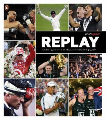 Cover image for Replay : capturing 20 years of New Zealand sporting glory.