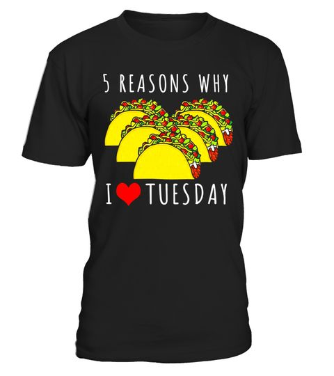 """# Taco Tuesday Shirt - 5 Reasons Why I Love Tuesday .  Special Offer, not available in shops      Comes in a variety of styles and colours      Buy yours now before it is too late!      Secured payment via Visa / Mastercard / Amex / PayPal      How to place an order            Choose the model from the drop-down menu      Click on """"Buy it now""""      Choose the size and the quantity      Add your delivery address and bank details      And that's it!      Tags: This funny, quirky Taco Tuesday…"""