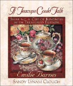 If Teacups Could Talk..A Collection of Tea Stories & Recipes ~ I don't have this but it's available at Christian Book Stores.
