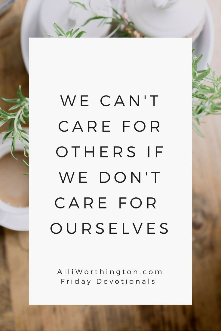We can't care for others if we don't care for ourselves. — Alli Worthington  Christian devotions. Christian Devotionals, Free Bible Study tools, Women's ministry.