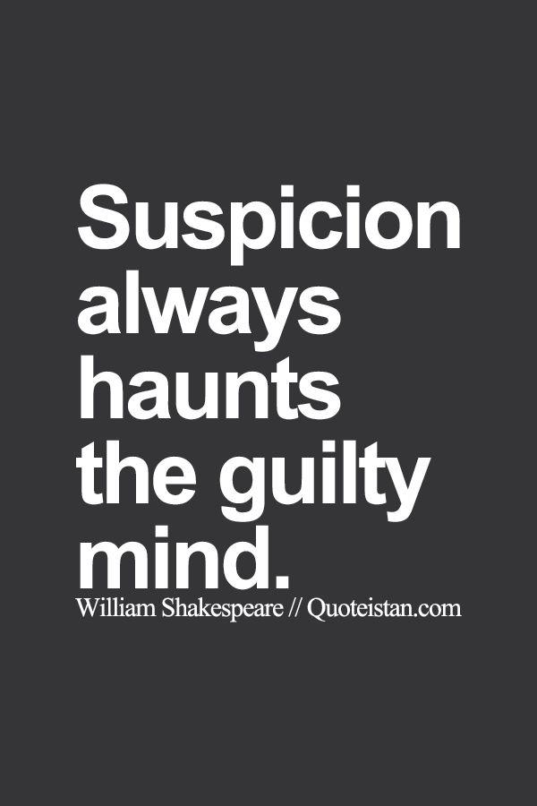 Suspicion always haunts the guilty #mind. http://www.quoteistan.com/2015/08/suspicion-always-haunts-guilty-mind.html