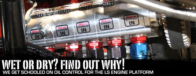 Proper control of oil flow is a critical need in any performance engine. We cover the topic with experts from some of the industry's leading providers of LS engine oiling systems.