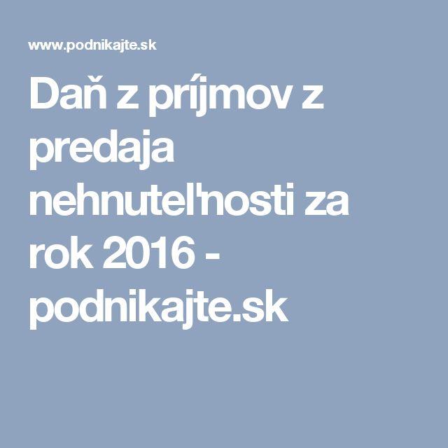 Daň z príjmov z predaja nehnuteľnosti za rok 2016 - podnikajte.sk