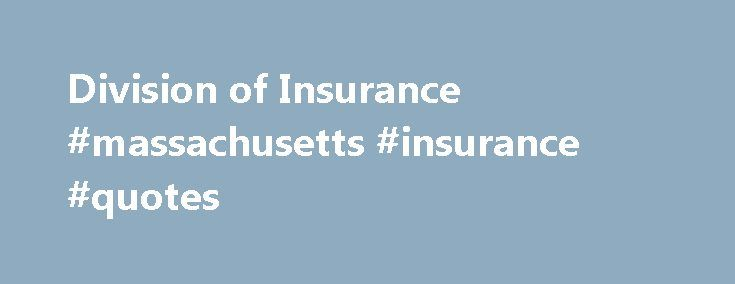 Division of Insurance #massachusetts #insurance #quotes http://energy.nef2.com/division-of-insurance-massachusetts-insurance-quotes/  # Division of Insurance Division of Insurance Reaches Agreements on Rate Requests with Long-Term Care Insurance Carriers Boston, MA (January 20, 2017) – Today the Massachusetts Division of Insurance (Division) placed on file amended rate requests from 16 long-term care insurance (LTCI) carriers that had previously filed requests for more than 30 LTCI…