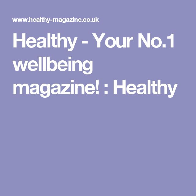 Healthy - Your No.1 wellbeing magazine! : Healthy