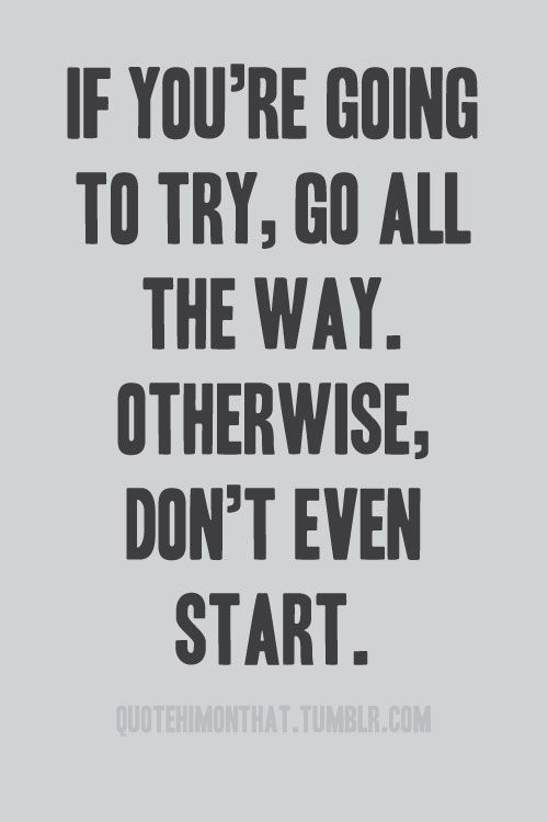 Go all the way.: Charles Bukowski, Life, Inspiration, Quotes, God And Fit, Living, Fit Motivation, True Stories, Mottos