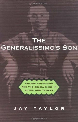 The Generalissimo's Son: Chiang Ching-kuo and the Revolutions in China and Taiwan