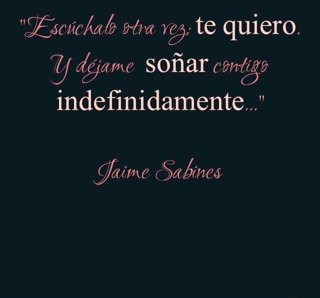 """""""Escúchalo otra vez: Te Quiero. Y déjame soñar contigo indefinidamente. Jaime Sabines. #Love"""