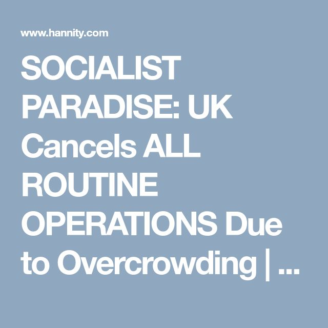 SOCIALIST PARADISE: UK Cancels ALL ROUTINE OPERATIONS Due to Overcrowding | Sean Hannity