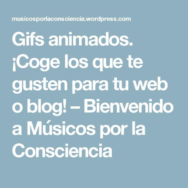 Gifs animados. ¡Coge los que te gusten para tu web o blog! – Bienvenido a Músicos por la Consciencia
