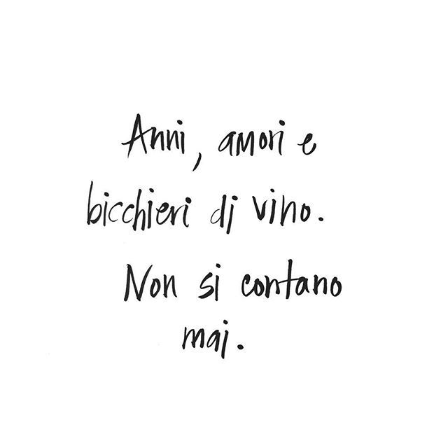 """Years, lovers and glasses of wine. These are things that should never be counted."" (I've always known Italy was my soul country) #quotestoliveby #winenot #italia"