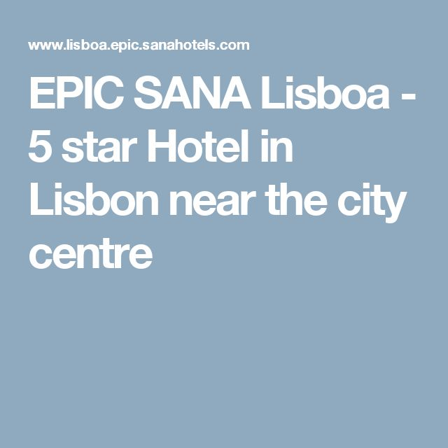 EPIC SANA Lisboa - 5 star Hotel in Lisbon near the city centre