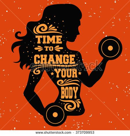 Fitness typographic poster. Time to change your body. Girl with dumbbells. Motivational and inspirational illustration. Lettering. For logo/T-shirt design/gym/bodybuilding or fitness club.