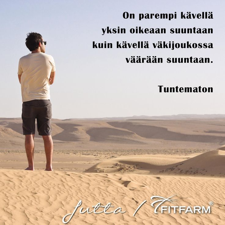 'It's better to walk alone in the right direction than walk in a mass in the wrong direction'. In Finnish
