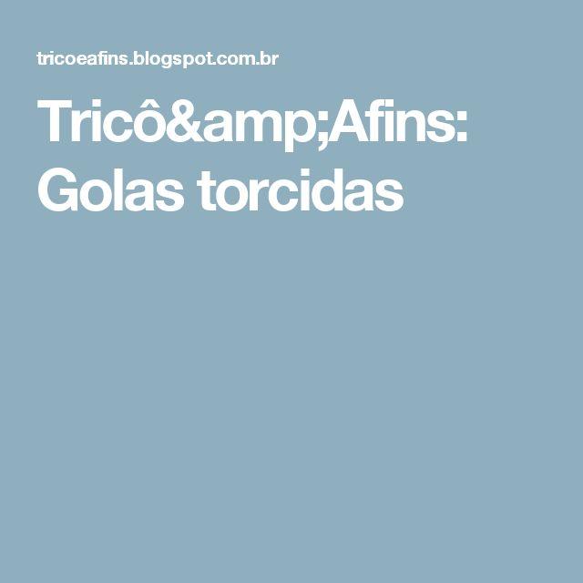 Tricô&Afins: Golas torcidas