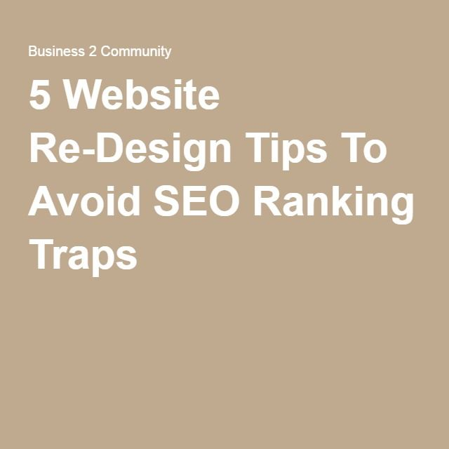 5 Website Re-Design Tips To Avoid SEO Ranking Traps