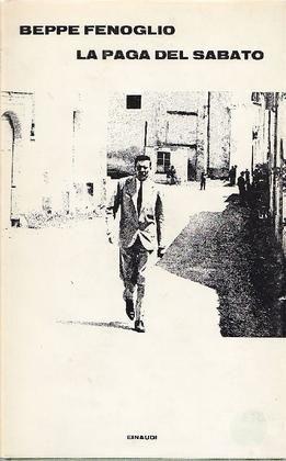 FENOGLIO Beppe (Alba 1922 - Torino 1963) La paga del sabato Torino, Einaudi, (Supercoralli), 1969.