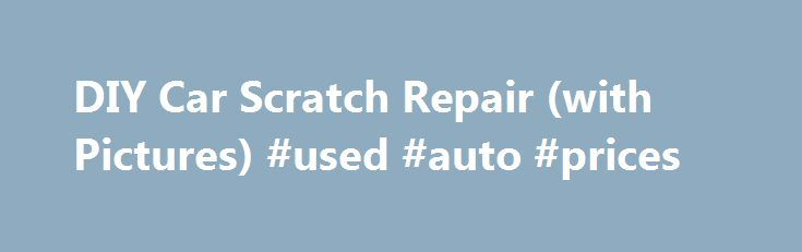 DIY Car Scratch Repair (with Pictures) #used #auto #prices http://sweden.remmont.com/diy-car-scratch-repair-with-pictures-used-auto-prices/  #auto scratch repair # DIY Car Scratch Repair Promoted by Light Scratches Look at the scratch closely and run your hand over it. If the scratch can t be felt, it hasn t cut into the clear coat of paint. Get a mildly abrasive liquid rubbing compound and a clean microfiber towel. Apply the compound to the towel and rub the scratch back and forth across…