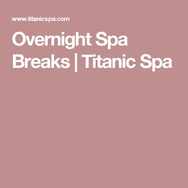Overnight Spa Breaks | Titanic Spa