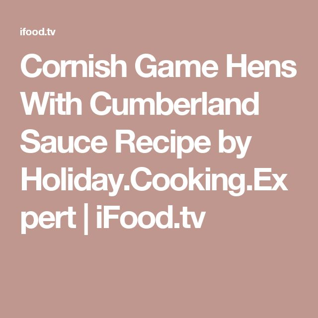 Cornish Game Hens With Cumberland Sauce Recipe by Holiday.Cooking.Expert | iFood.tv