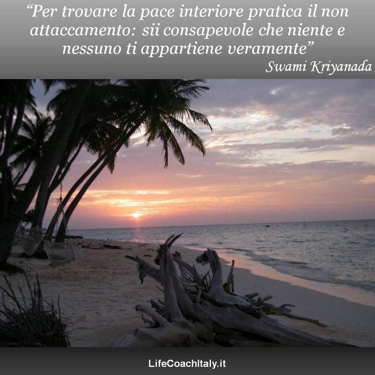 """""""Per trovare la pace interiore pratica il non attaccamento: sii consapevole che niente e nessuno ti appartiene veramente"""" (Swami Kriyananda)"""