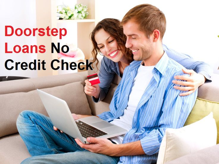 Doorstep Loans No Credit Check - No Reason to Be Disappointed