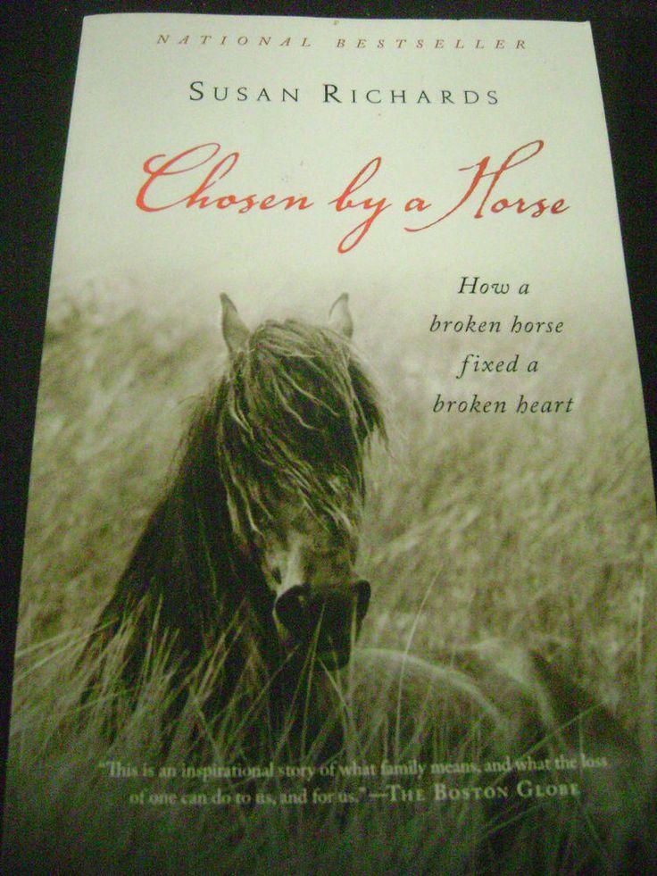 Chosen by a Horse How a broken horse fixed a broken heart Susan Richards Equine