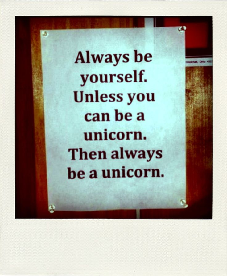 Always be yourself. Unless you can be a unicorn. Then always be a unicorn.Life Motto, My Daughters, Wise Stuff, Quote, Funny, Unicorns Pride, Stuff People, Awesome Pin, The Last Unicorns