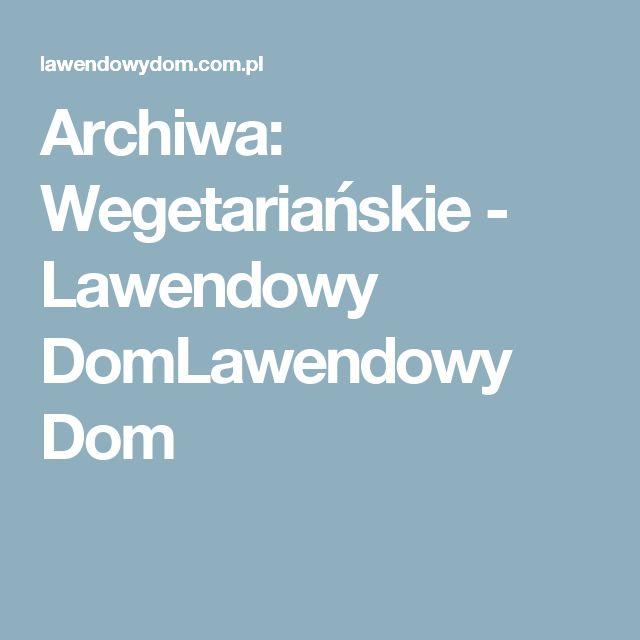Archiwa: Wegetariańskie - Lawendowy DomLawendowy Dom